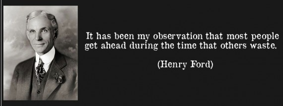 quote-it-has-been-my-observation-that-most-people-get-ahead-during-the-time-that-others-waste-henry-ford-63847